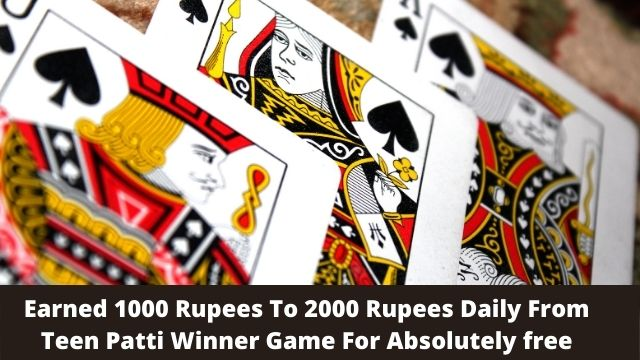 Earned 1000 Rupees To 2000 Rupees Daily From Teen Patti Winner Game For Absolutely free